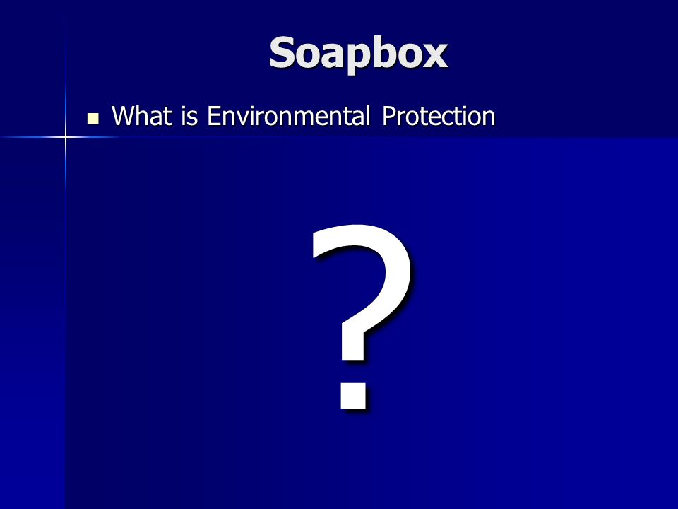 Soapbox What is Environmental Protection What is Environmental Protection?