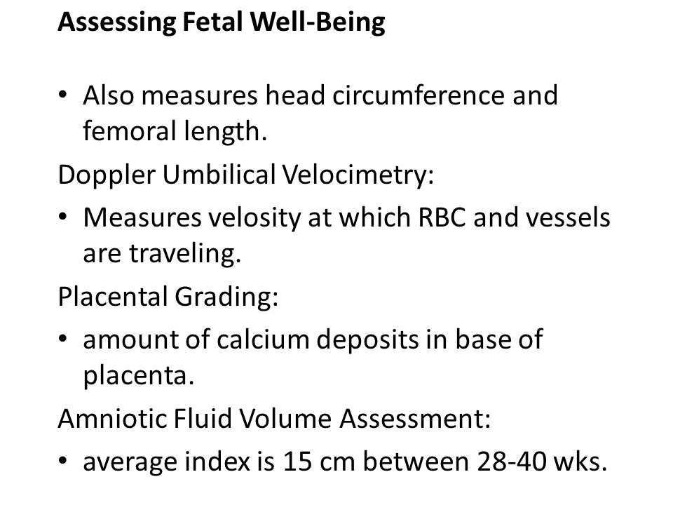 Assessing Fetal Well-Being Also measures head circumference and femoral length. Doppler Umbilical Velocimetry: Measures velosity at which RBC and vess