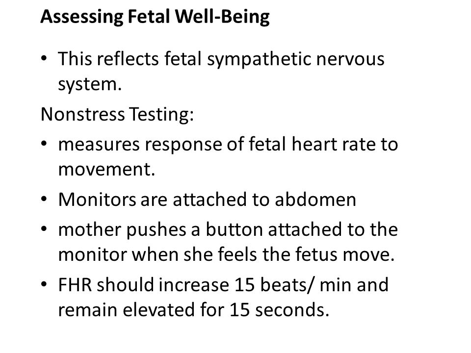 Assessing Fetal Well-Being This reflects fetal sympathetic nervous system. Nonstress Testing: measures response of fetal heart rate to movement. Monit
