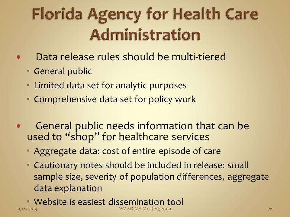 Data release rules should be multi-tiered General public Limited data set for analytic purposes Comprehensive data set for policy work General public needs information that can be used to shop for healthcare services Aggregate data: cost of entire episode of care Cautionary notes should be included in release: small sample size, severity of population differences, aggregate data explanation Website is easiest dissemination tool 9/18/2009WV-MGMA Meeting 200926