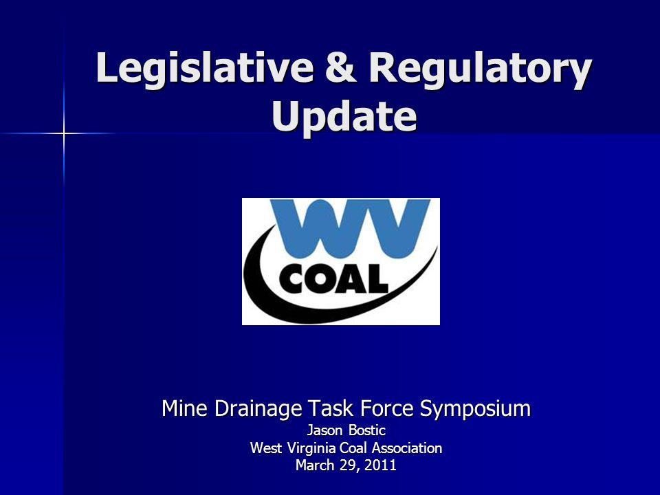 Legislative & Regulatory Update Mine Drainage Task Force Symposium Jason Bostic West Virginia Coal Association March 29, 2011