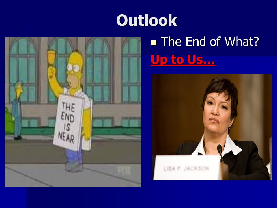 Outlook The End of What? The End of What? Up to Us…
