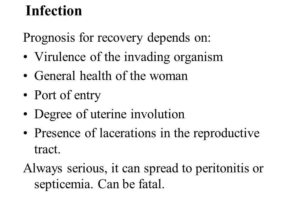 Infection Prognosis for recovery depends on: Virulence of the invading organism General health of the woman Port of entry Degree of uterine involution