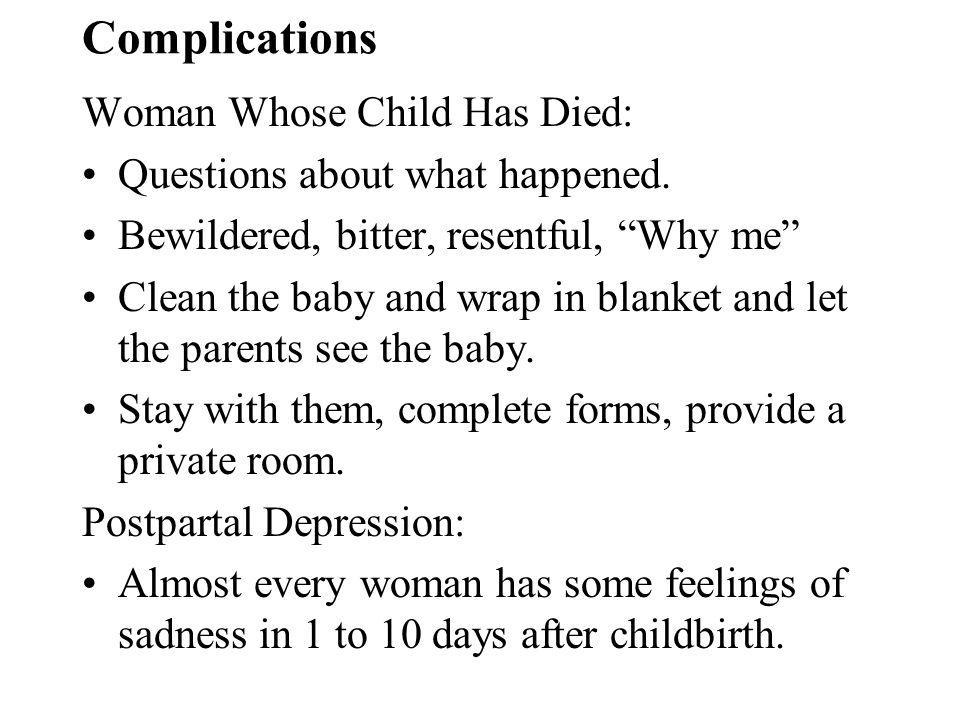 Complications Woman Whose Child Has Died: Questions about what happened.