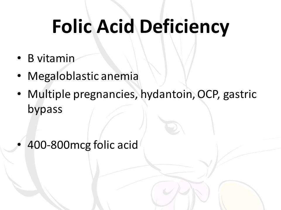 Folic Acid Deficiency B vitamin Megaloblastic anemia Multiple pregnancies, hydantoin, OCP, gastric bypass 400-800mcg folic acid