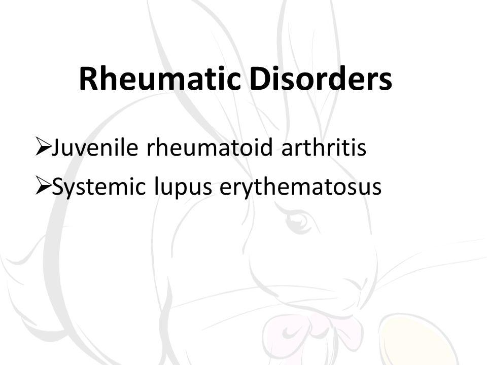 Rheumatic Disorders Juvenile rheumatoid arthritis Systemic lupus erythematosus