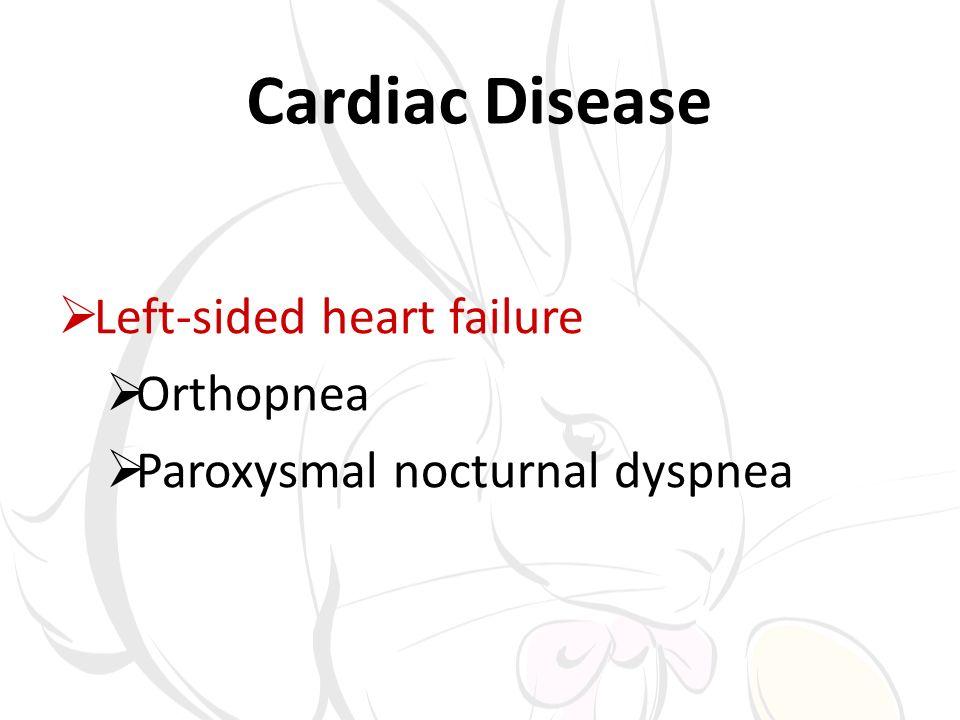 Cardiac Disease Left-sided heart failure Orthopnea Paroxysmal nocturnal dyspnea