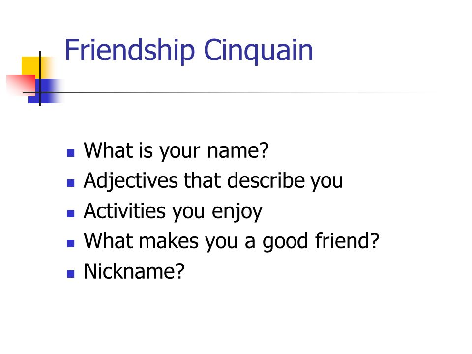 Friendship Cinquain What is your name? Adjectives that describe you Activities you enjoy What makes you a good friend? Nickname?
