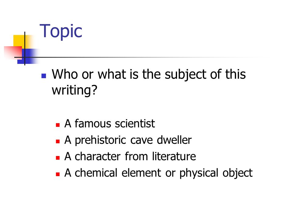 Topic Who or what is the subject of this writing? A famous scientist A prehistoric cave dweller A character from literature A chemical element or phys