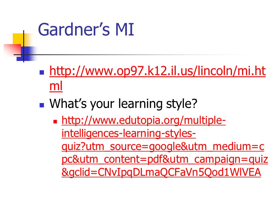 Gardners MI http://www.op97.k12.il.us/lincoln/mi.ht ml http://www.op97.k12.il.us/lincoln/mi.ht ml Whats your learning style? http://www.edutopia.org/m