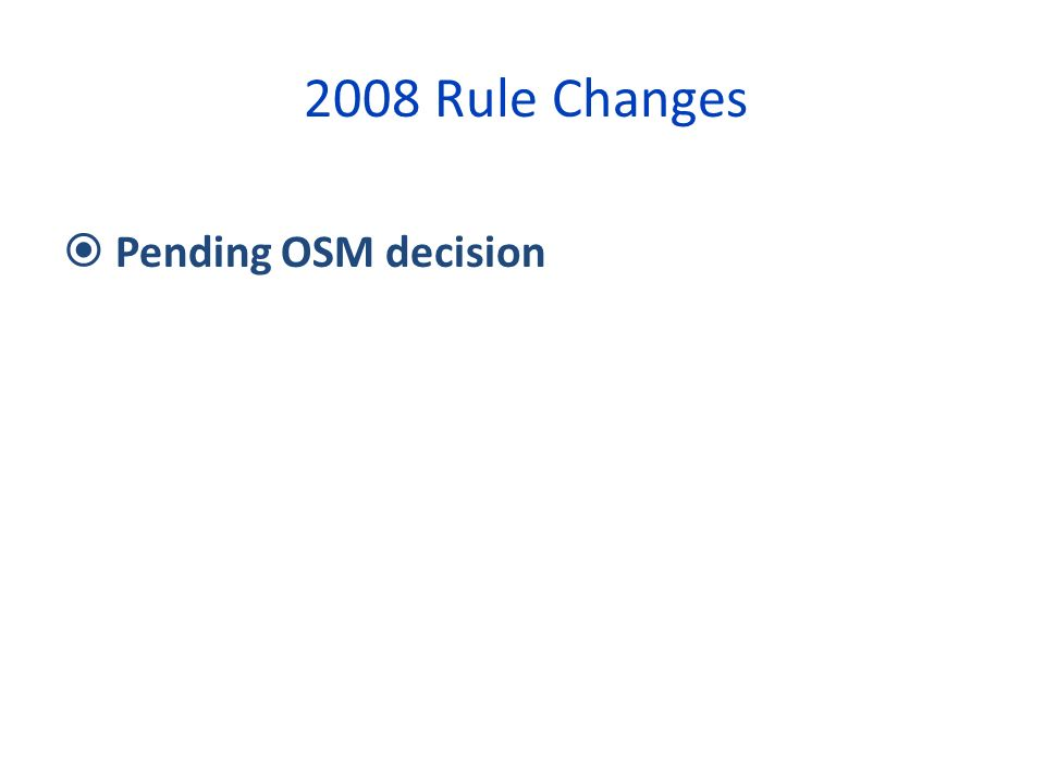 2008 Rule Changes Pending OSM decision