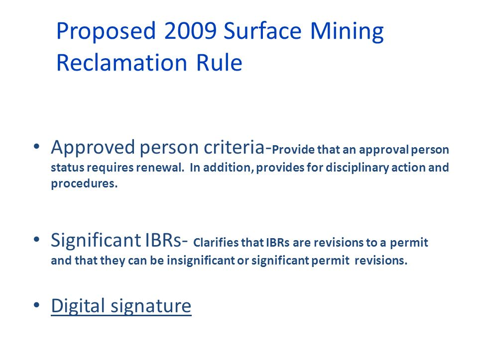 Proposed 2009 Surface Mining Reclamation Rule Approved person criteria- Provide that an approval person status requires renewal. In addition, provides