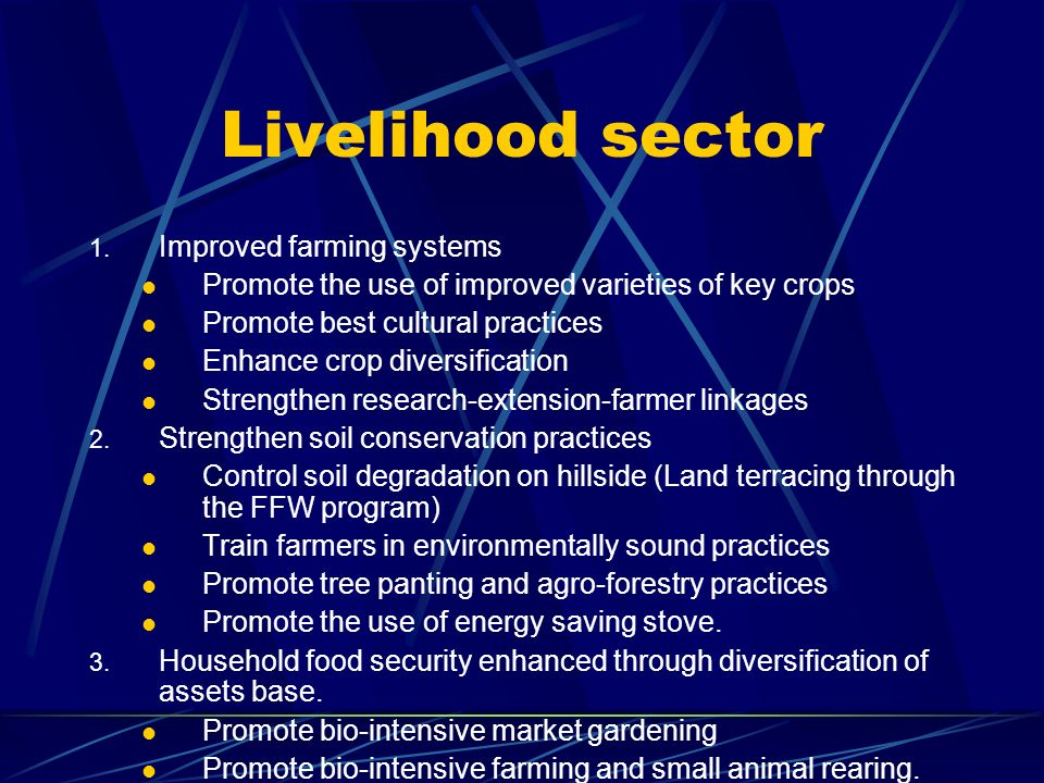 Livelihood sector 1. Improved farming systems Promote the use of improved varieties of key crops Promote best cultural practices Enhance crop diversif