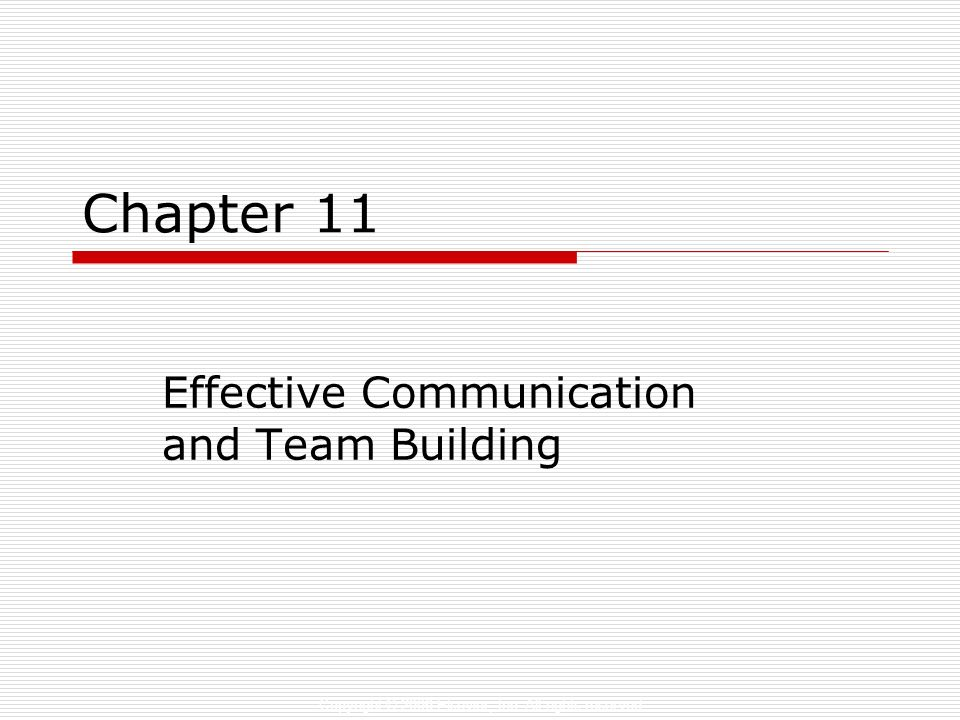 Copyright © 2006 Elsevier, Inc. All rights reserved Chapter 11 Effective Communication and Team Building