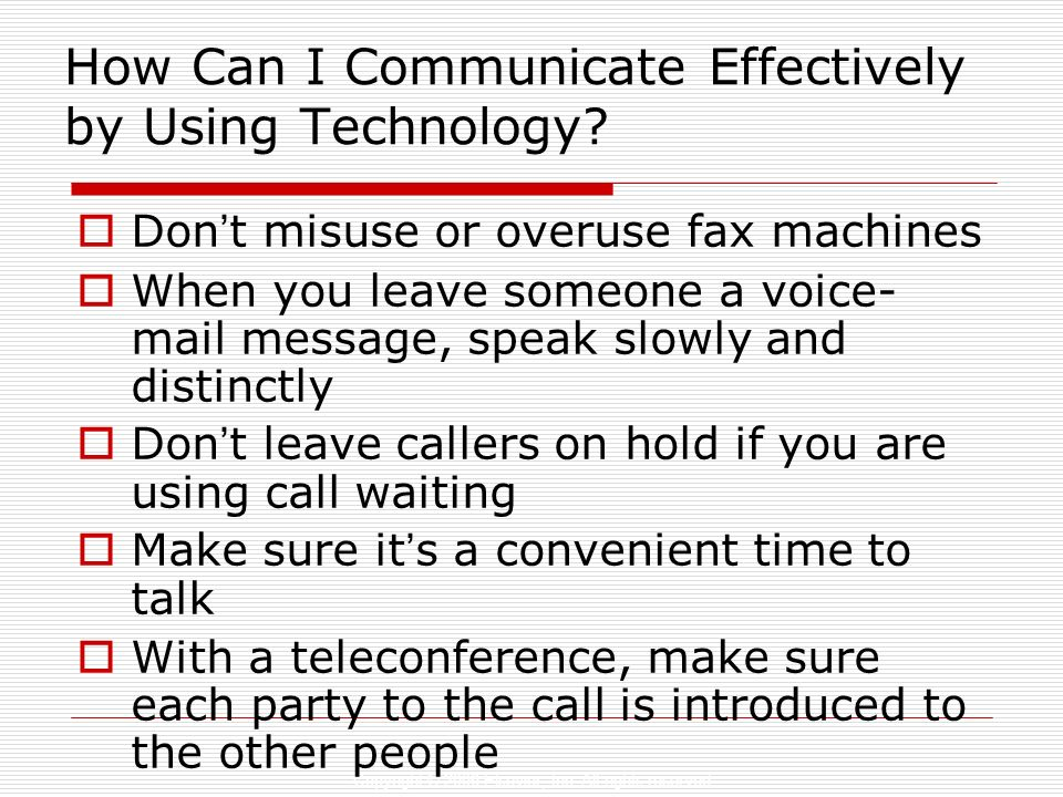 Copyright © 2006 Elsevier, Inc. All rights reserved How Can I Communicate Effectively by Using Technology? Don t misuse or overuse fax machines When y