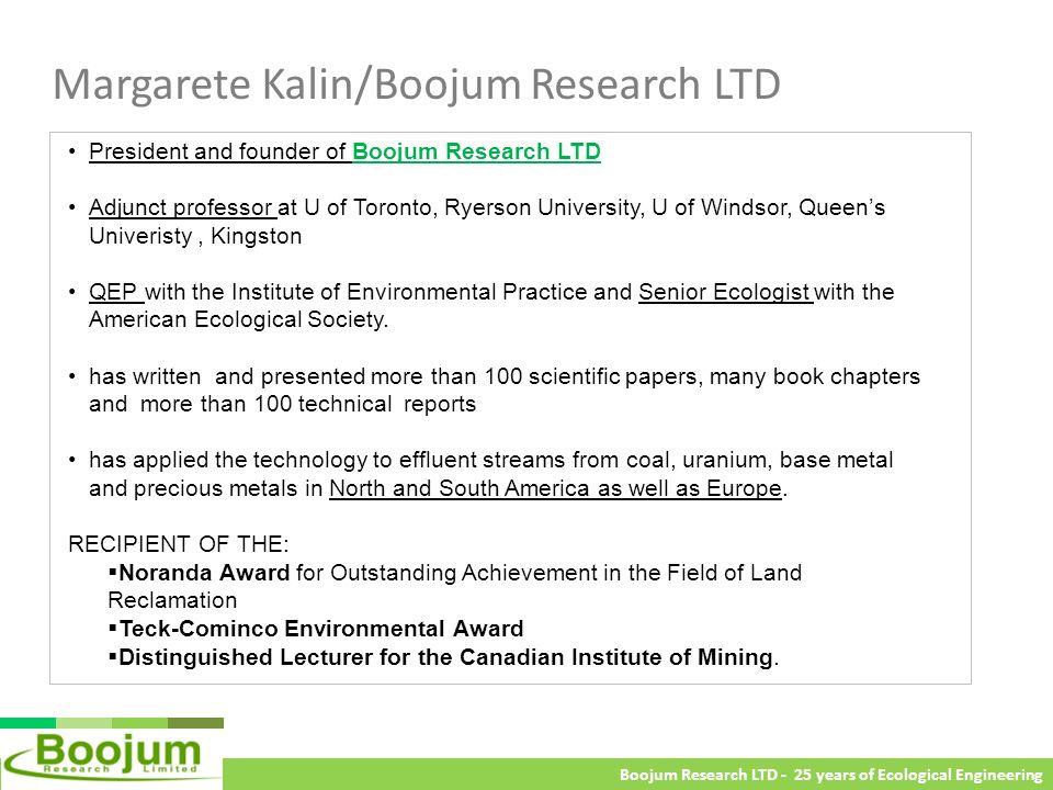 Boojum Research LTD - 25 years of Ecological Engineering Margarete Kalin/Boojum Research LTD President and founder of Boojum Research LTD Adjunct prof