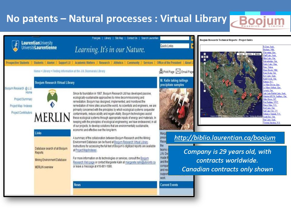 No patents – Natural processes : Virtual Library http://biblio.laurentian.ca/boojum Company is 29 years old, with contracts worldwide. Canadian contra