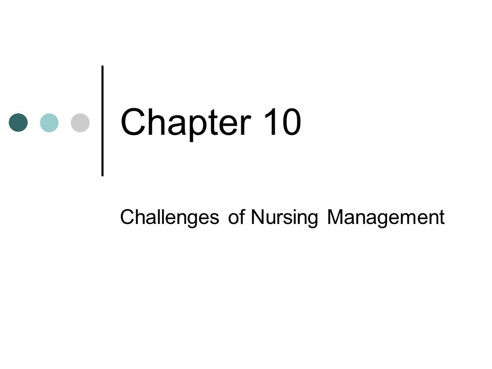 Copyright © 2006 Elsevier, Inc. All rights reserved Chapter 10 Challenges of Nursing Management