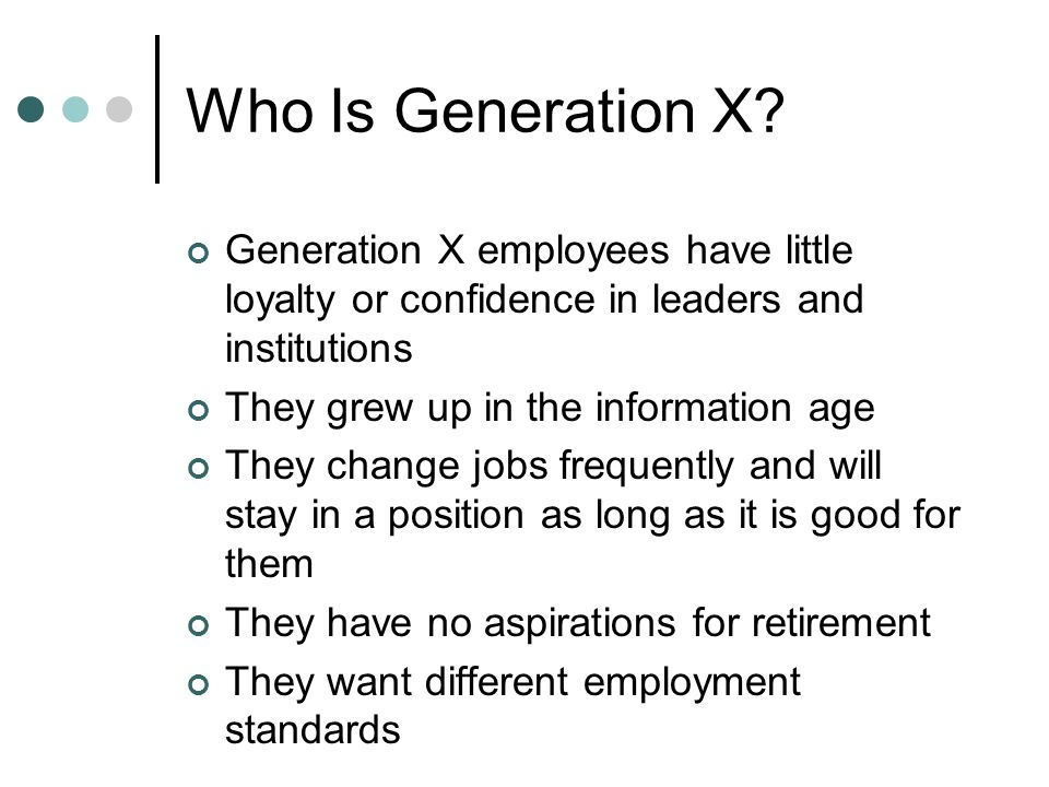 Copyright © 2006 Elsevier, Inc. All rights reserved Who Is Generation X? Generation X employees have little loyalty or confidence in leaders and insti