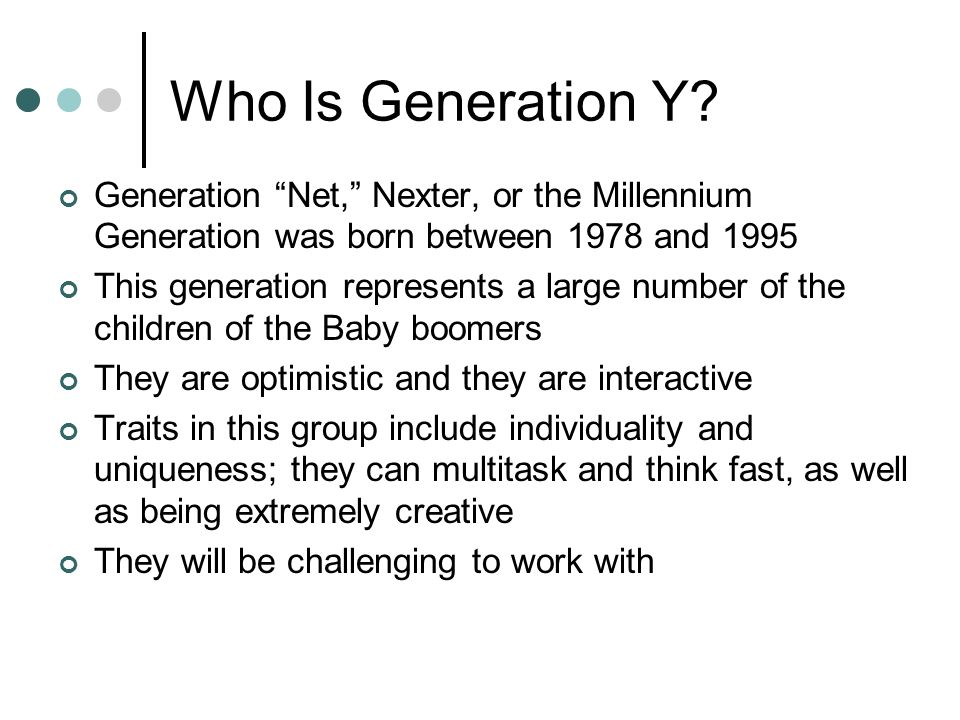 Copyright © 2006 Elsevier, Inc. All rights reserved Who Is Generation Y? Generation Net, Nexter, or the Millennium Generation was born between 1978 an