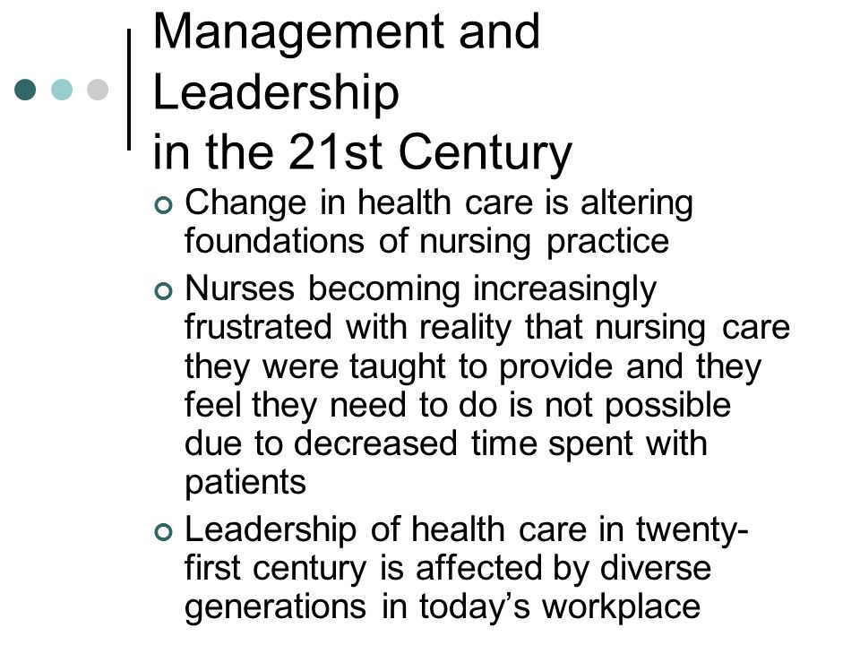 Copyright © 2006 Elsevier, Inc. All rights reserved Management and Leadership in the 21st Century Change in health care is altering foundations of nur