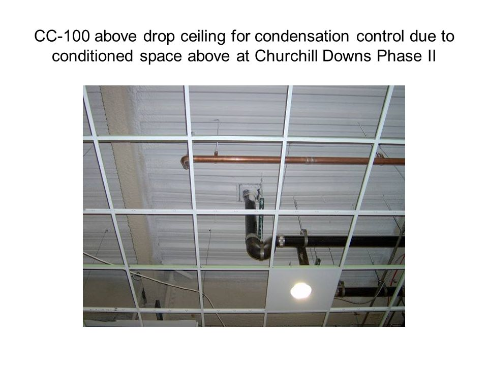 CC-100 above drop ceiling for condensation control due to conditioned space above at Churchill Downs Phase II