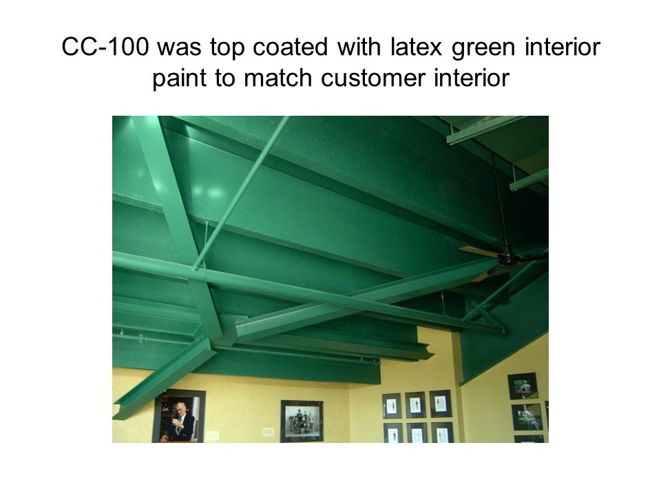 CC-100 was top coated with latex green interior paint to match customer interior