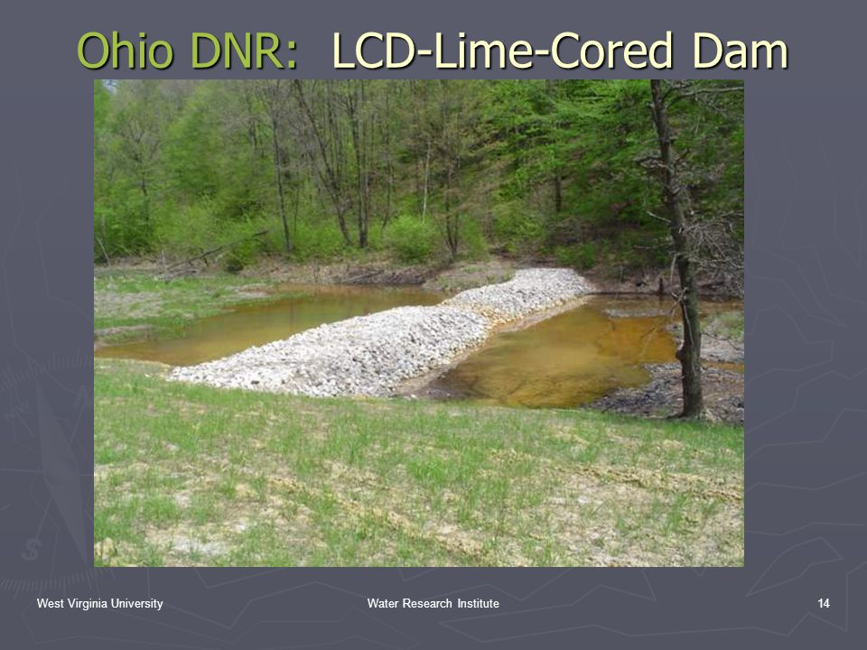West Virginia UniversityWater Research Institute14 Ohio DNR: LCD-Lime-Cored Dam