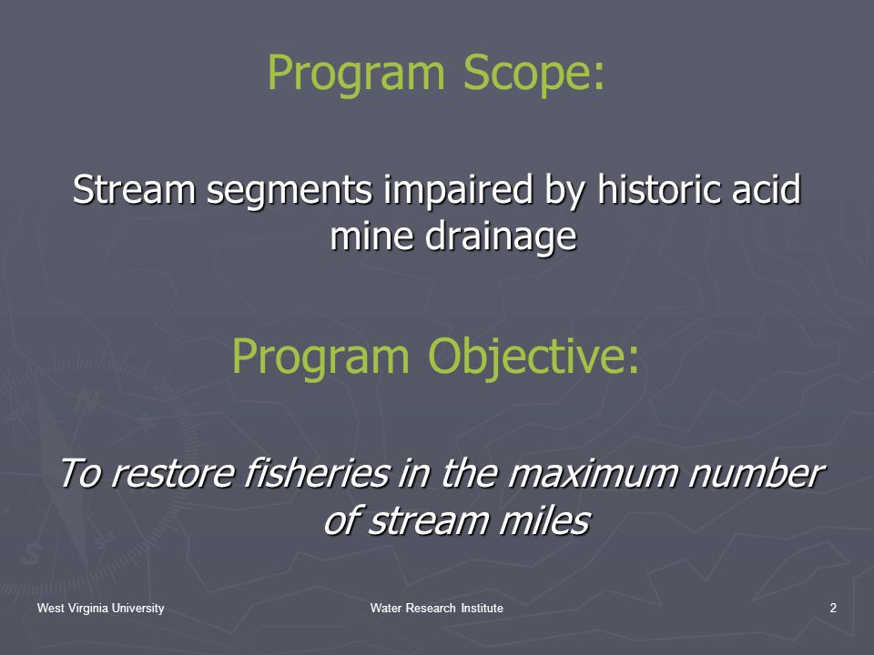 Water Research Institute2 Program Scope: Stream segments impaired by historic acid mine drainage Program Objective: To restore fisheries in the maximum number of stream miles