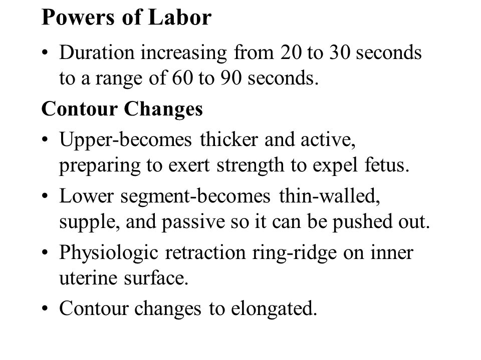 Powers of Labor Duration increasing from 20 to 30 seconds to a range of 60 to 90 seconds. Contour Changes Upper-becomes thicker and active, preparing