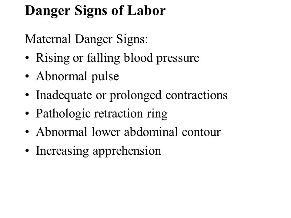 Danger Signs of Labor Maternal Danger Signs: Rising or falling blood pressure Abnormal pulse Inadequate or prolonged contractions Pathologic retractio