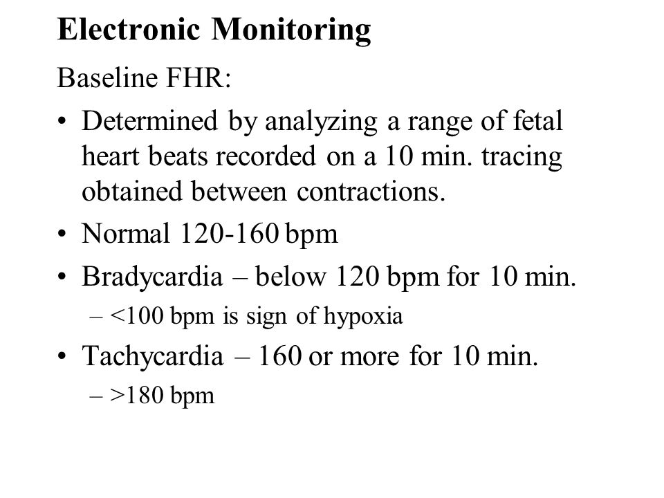 Electronic Monitoring Baseline FHR: Determined by analyzing a range of fetal heart beats recorded on a 10 min. tracing obtained between contractions.