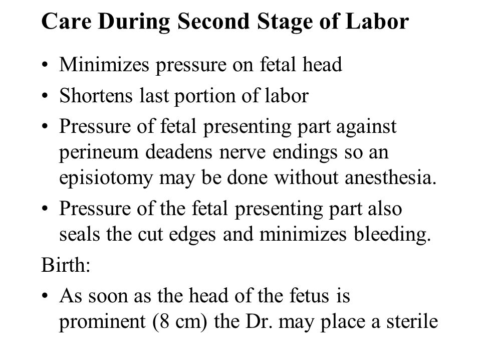 Care During Second Stage of Labor Minimizes pressure on fetal head Shortens last portion of labor Pressure of fetal presenting part against perineum d