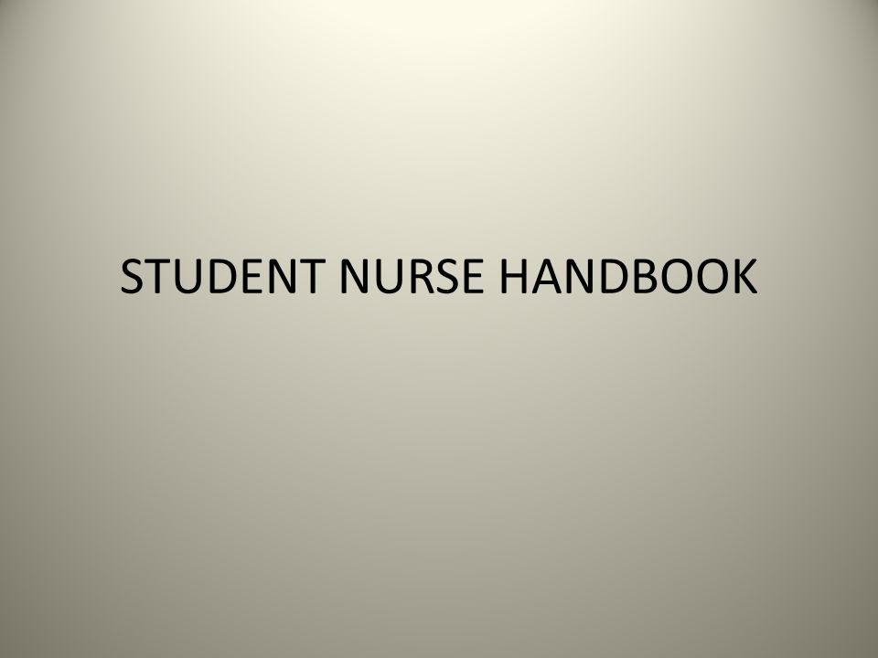 STUDENT RESPONSIBILITY Keep and Review Student Nurse Handbook Essential Functions Adhere to Policies and Procedures Comply with Dress Code Complete Ph