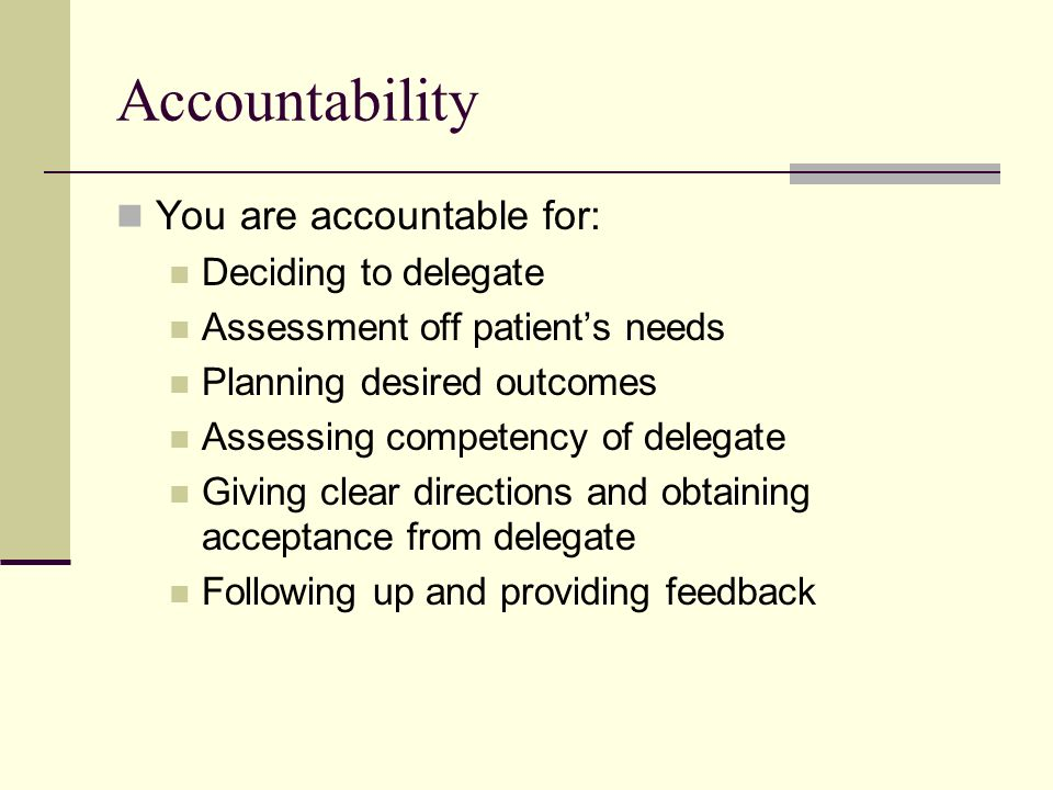 Copyright © 2006 Elsevier, Inc. All rights reserved Accountability You are accountable for: Deciding to delegate Assessment off patients needs Plannin