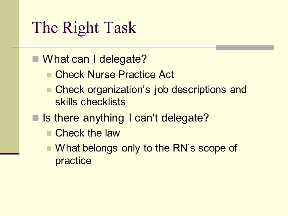 Copyright © 2006 Elsevier, Inc. All rights reserved The Right Task What can I delegate? Check Nurse Practice Act Check organizations job descriptions