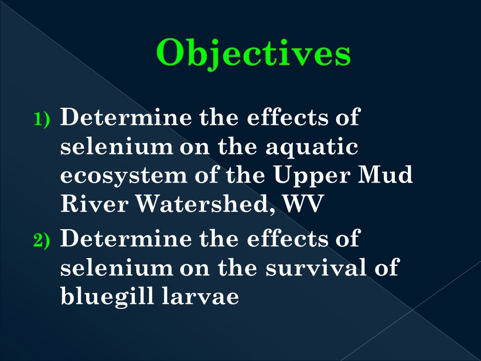 1) Determine the effects of selenium on the aquatic ecosystem of the Upper Mud River Watershed, WV 2) Determine the effects of selenium on the survival of bluegill larvae