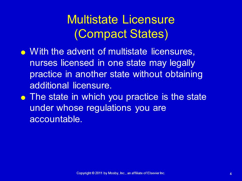 4 Copyright © 2011 by Mosby, Inc., an affiliate of Elsevier Inc. Multistate Licensure (Compact States) With the advent of multistate licensures, nurse