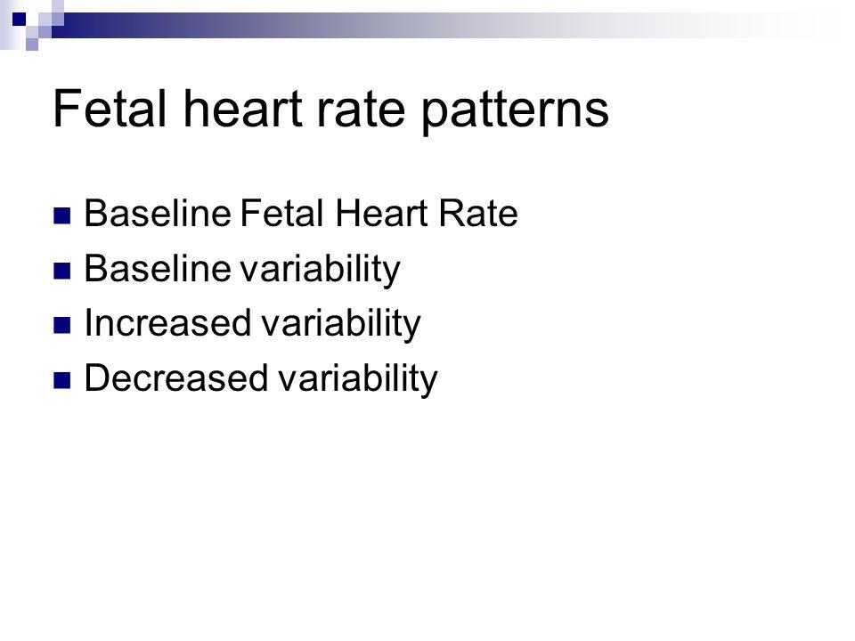 Fetal heart rate patterns Baseline Fetal Heart Rate Baseline variability Increased variability Decreased variability