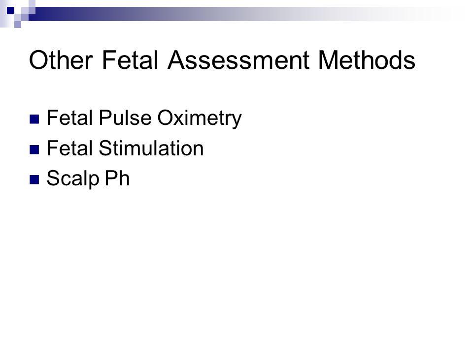 Other Fetal Assessment Methods Fetal Pulse Oximetry Fetal Stimulation Scalp Ph