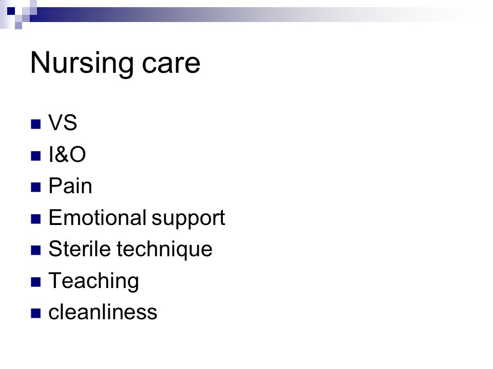 Nursing care VS I&O Pain Emotional support Sterile technique Teaching cleanliness