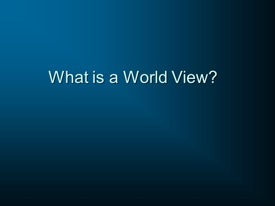 What is a World View?