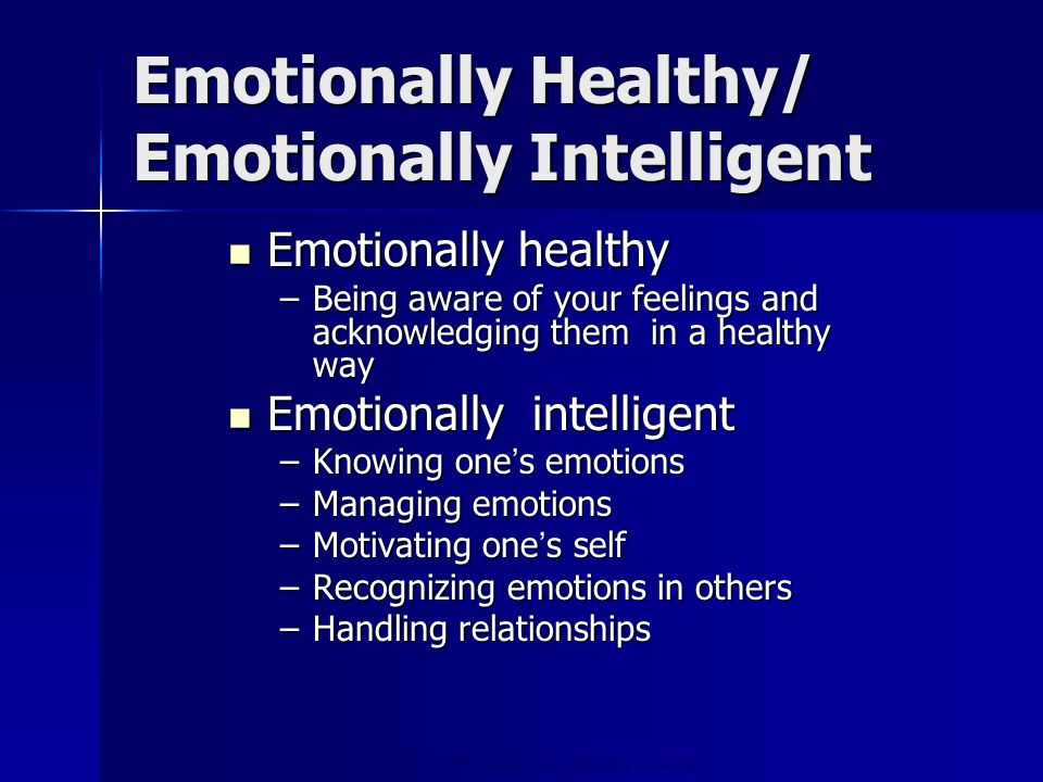 Copyright © 2006 Elsevier, Inc. All rights reserved Emotionally Healthy/ Emotionally Intelligent Emotionally healthy Emotionally healthy –Being aware