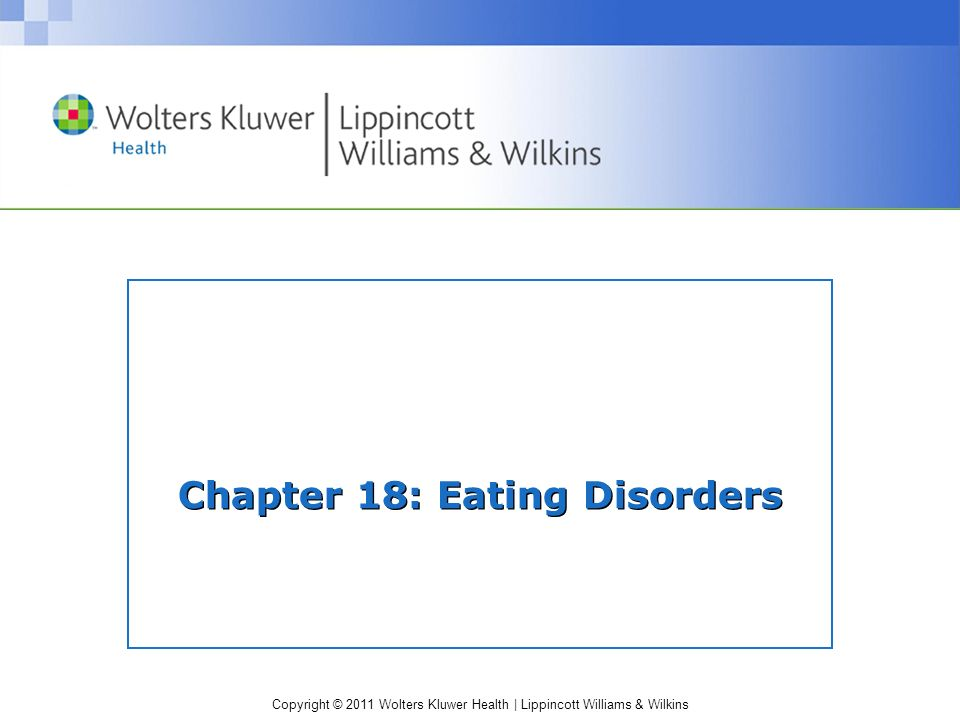 Copyright © 2011 Wolters Kluwer Health | Lippincott Williams & Wilkins Chapter 18: Eating Disorders