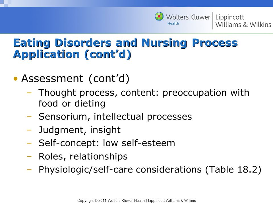Copyright © 2011 Wolters Kluwer Health | Lippincott Williams & Wilkins Eating Disorders and Nursing Process Application (contd) Assessment (contd) –Th