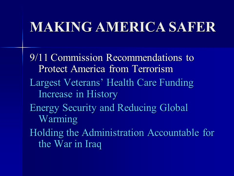 MAKING AMERICA SAFER 9/11 Commission Recommendations requiring 100% screening of air cargo; requiring 100% screening of air cargo; requiring 100% screening of cargo containers before they reach U.S.