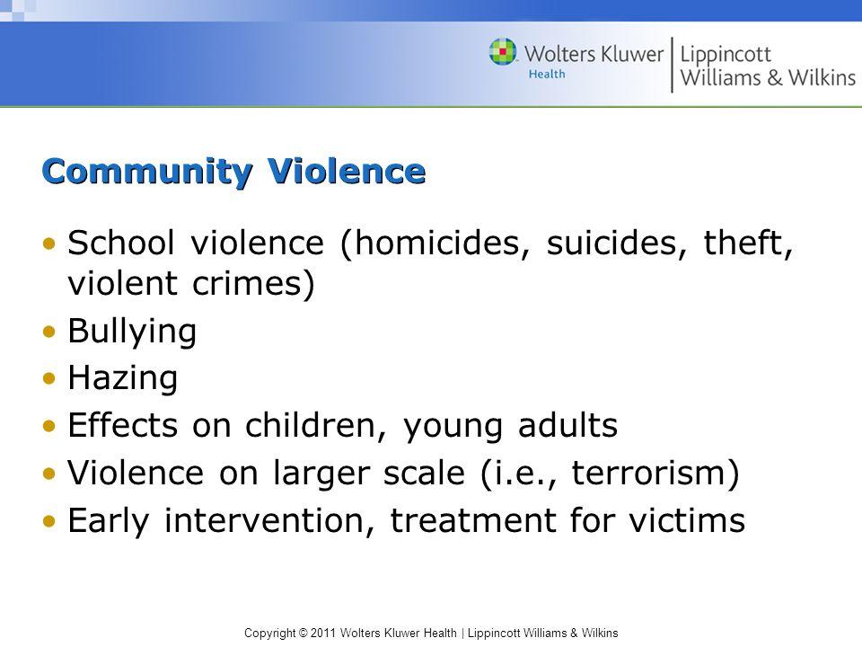 Copyright © 2011 Wolters Kluwer Health | Lippincott Williams & Wilkins Community Violence School violence (homicides, suicides, theft, violent crimes)