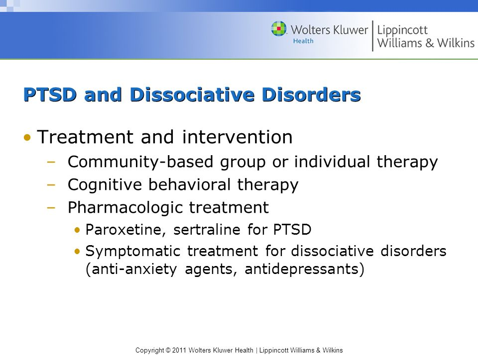 Copyright © 2011 Wolters Kluwer Health | Lippincott Williams & Wilkins PTSD and Dissociative Disorders Treatment and intervention –Community-based gro