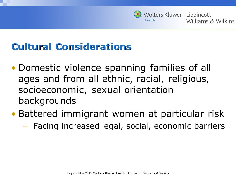 Copyright © 2011 Wolters Kluwer Health | Lippincott Williams & Wilkins Cultural Considerations Domestic violence spanning families of all ages and fro