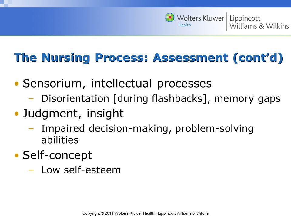 Copyright © 2011 Wolters Kluwer Health | Lippincott Williams & Wilkins The Nursing Process: Assessment (contd) Sensorium, intellectual processes –Diso